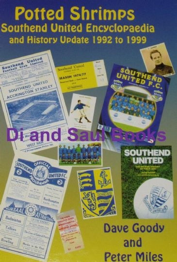 Potted Shrimps - Southend United Encyclopaedia, by Dave Goody and Peter Miles